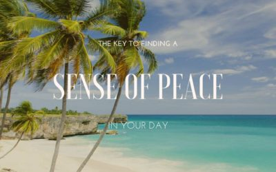 The Key to Finding a Sense of Peace in Your Day